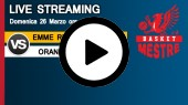 DIRETTA STREAMING: EMME RETAIL MESTRE - ORANGE1 BASSANO